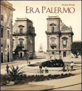 Era Palermo. Immagini e collezionismo - Vincenzo Mirisola - copertina
