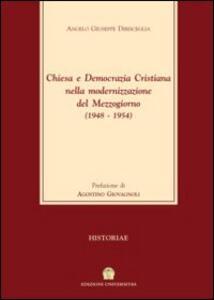 Chiesa e Democrazia Cristiana nella modernizzazione del Mezzogiorno (1948-1954) - Angelo G. Dibisceglia - copertina