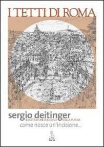 I tetti di Roma. Come nasce un'incisione - Sergio Deitinger - copertina
