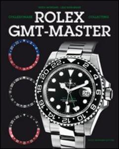 Collezionare Rolex GMT Master. Ediz. italiana e inglese - Guido Mondani,Lele Ravagnani - copertina