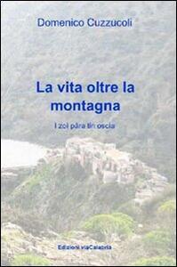 La vita oltre la montagna. Ricordi e attività di Roghudi prima della diaspora - Domenico Cuzzucoli - copertina