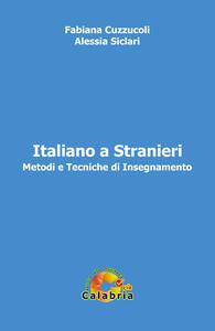 Italiano a stranieri. Metodi e tecniche di insegnamento - Fabiana Cuzzucoli,Alessia Siclari - copertina