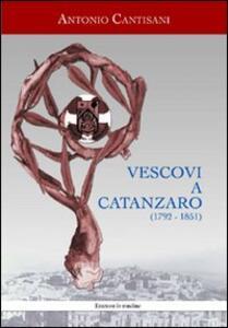 Vescovi a Catanzaro (1792-1851) - Antonio Cantisani - copertina