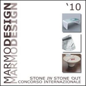 Marmo design '10. Stone in stone out. Ediz. italiana - Andrea Botti,Paola Resbelli - copertina