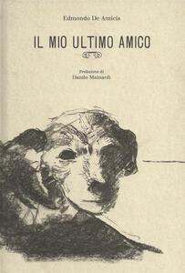 Il mio ultimo amico. Ediz. in facsimile - Edmondo De Amicis - copertina