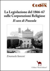 La legislazione del 1866-67 sulle corporazioni religiose. Il caso di Pausula - Emanuela Sansoni - copertina