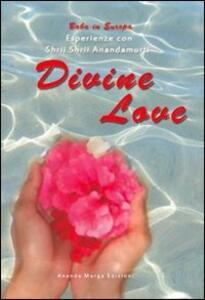 Divine love. Esperienze con Shrii Shrii Anandamurti - copertina