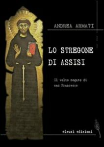 Libro Lo stregone di Assisi. Il volto negato di san Francesco Andrea Armati