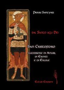Libro Dal santo agli dei. San Cristoforo successore d'Anubi, di Ermes e di Ercole Pierre Saintyves