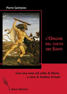Libro L' origine del culto dei santi Pierre Saintyves