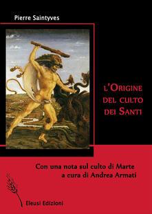 L' origine del culto dei santi - Pierre Saintyves - copertina