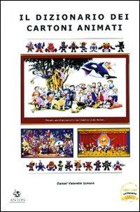 Il Il dizionario dei cartoni animati - Simion Daniel V. - wuz.it