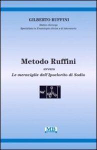 Libro Metodo Ruffini. Ovvero le meraviglie dell'ipoclorito di sodio Gilberto Ruffini