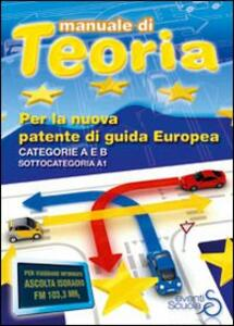 Manuale di teoria per la nuova patente di guida europea. Categoria A e B