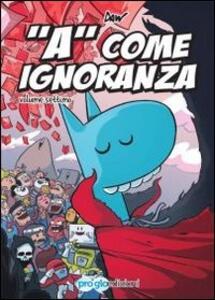 «A» come ignoranza. Vol. 7
