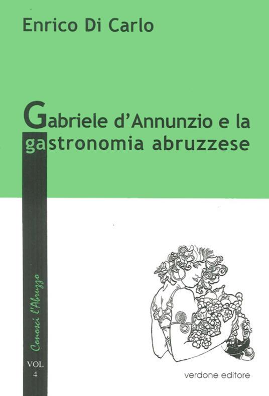 Gabriele d'Annunzio e la gastronomia abruzzese - Enrico Di Carlo - copertina