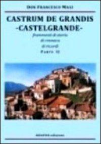 Castrum de Grandis. Castelgrande. Frammenti di storia, di cronaca, di ricordi. Parte II - Masi Francesco - wuz.it