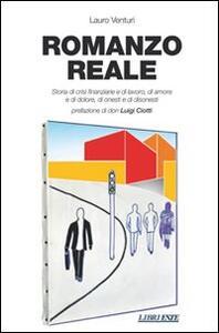 Romanzo reale. Storia di crisi finanziarie e di lavoro, di amore e di dolore, di onesti e di disonesti - Lauro Venturi - copertina