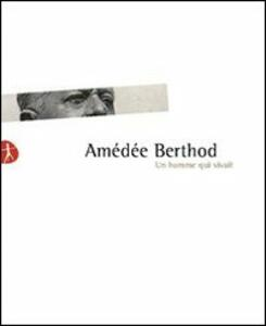 Amédée Berthod. Un homme qui vivait. Con DVD