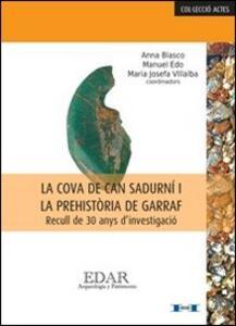 La cova de Can Sadurni i la prehistòria de Garraf. Recull de 30 anys d'investigacio. Ediz. catalana, francese e spagnola