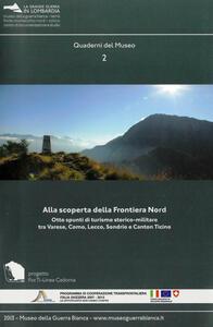 Alla scoperta della frontiera nord. Otto spunti di turismo storico-militare tra Varese, Como, Lecco, Sondrio e Canton Ticino
