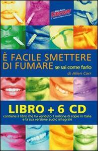 È facile smettere di fumare se sai come farlo. Audiolibro. 6 CD Audio. Con libro - Allen Carr - copertina