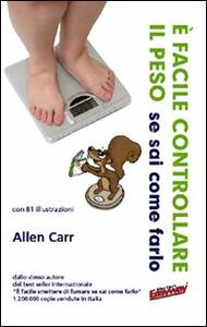 È facile controllare il peso se sai come farlo - Allen Carr - copertina