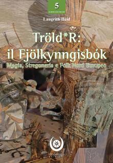 Tröld*R: il Fjölkynngisbók. Magia, stregoneria e folk nord europeo.pdf