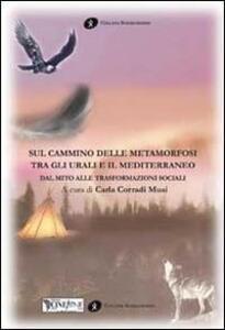 Sul cammino delle metamorfosi tra gli Urali e il Mediterraneo. Dal mito alle trasformazioni sociali