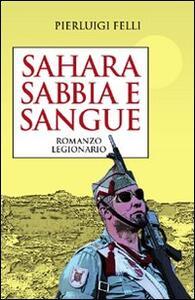 Sahara sabbia e sangue. Romanzo legionario