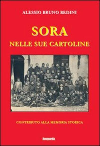 Sora nelle sue cartoline. Contributo alla memoria storica - Alessio Bruno Bedini - copertina