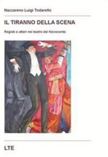 Il tiranno della scena. Registi e attori nel teatro del Novecento - Nazzareno Luigi Todarello - copertina