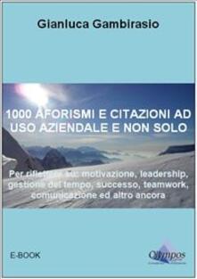 Mille aforismi e citazioni ad uso aziendale e non solo - Gianluca Gambirasio - ebook