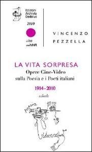 La vita sorpresa. Opere cine-video sulla poesia e i poeti italiani (1914-2010)