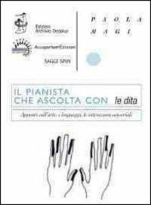 Il pianista che ascolta con le dita. Appunti sullarte, i linguaggi, le interazioni sensoriali.pdf