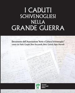 I caduti schivenogliesi nella grande guerra. Documento dell'Associazione «Arte e Cultura Schivenoglia»