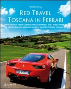 Red travel. Toscana in Ferrari. 458 Italia, Ferrari California, Ferrari 430 Spider and other 7 Ferrari GT models. Ediz. multilingue