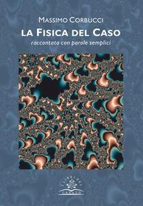 La fisica del caso. Raccontata con parole semplici - Massimo Corbucci - copertina