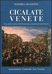 Libro Cicalate venete. Feste, giochi e tradizioni della Serenissima nei dipinti degli antichi maestri Federica Spadotto