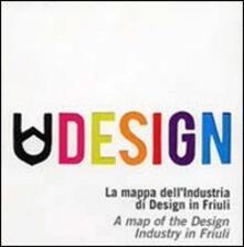 Udesign. La mappa dell'industria di design in Friuli. Ediz. multilingue