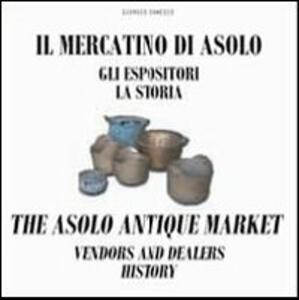 Il mercatino di Asolo, gli espositori, la storia-The Asolo market, vendors and dealers, history