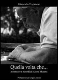 Quella volta che... Avventure e ricordi di Alceo Moretti - Giancarlo Trapanese - copertina