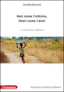 Neri come l'inferno, liberi come l'aria. Il mio diario d'Africa