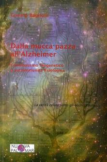 Dalla mucca pazza allAlzheimer. Cannibalismo filogenetico ed autoimmunità fisiologica.pdf