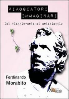 Viaggiatori immaginari. Dal viaggio-meta al metaviaggio - Ferdinando Morabito - copertina