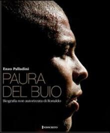 Paura del buio. Biografia non autorizzata di Ronaldo - Enzo Palladini - copertina
