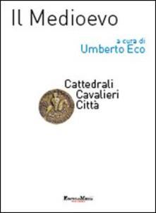 Il Medioevo. Cattedrali, cavalieri, città - copertina