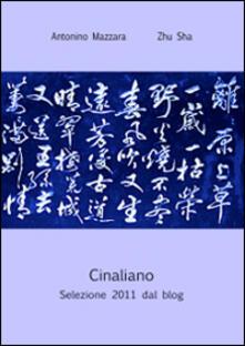 Cinaliano. Selezione 2011 dal blog - Zhu Sha,Antonino Mazzara - copertina