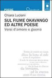 Sul fiume Okavango ed altre poesie. Versi d'amore e guerra