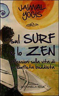 Sul surf e lo zen. Riflessioni sulla vita di un surfista buddista